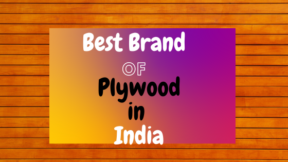 Best Brands of Plywood in India