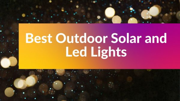 Best Outdoor Solar and Led Lights