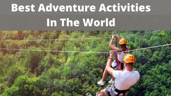 Best Adventure Activities In The World