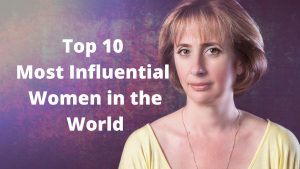 Most Influential Women in the World