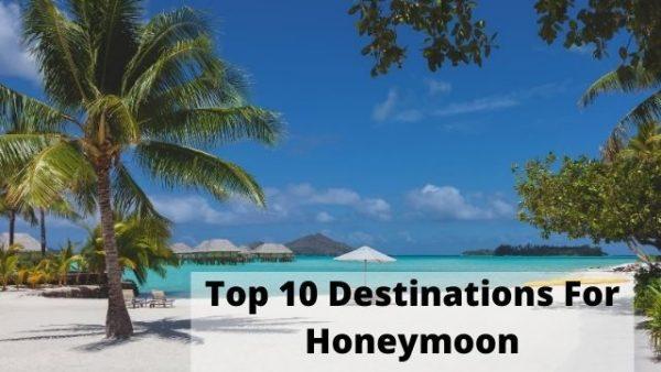 Top 10 Destinations For Honeymoon