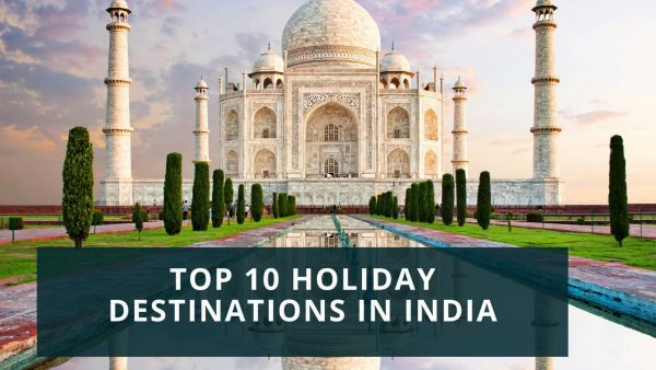 Top 10 Holiday Destinations in India