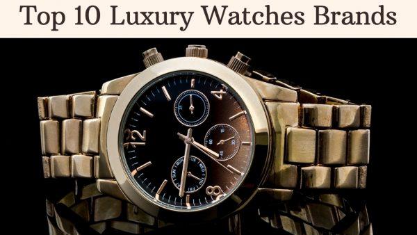 Top 10 Luxury Watches Brands
