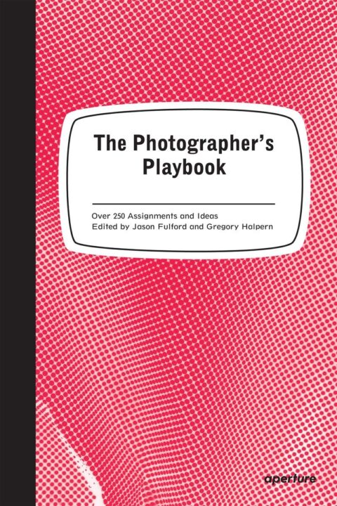 The Photographers Playbook 307 Assignments and Ideas