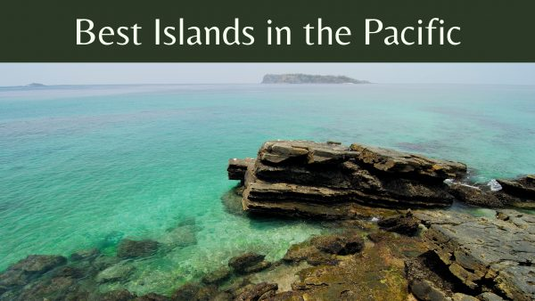 Best Islands in the Pacific